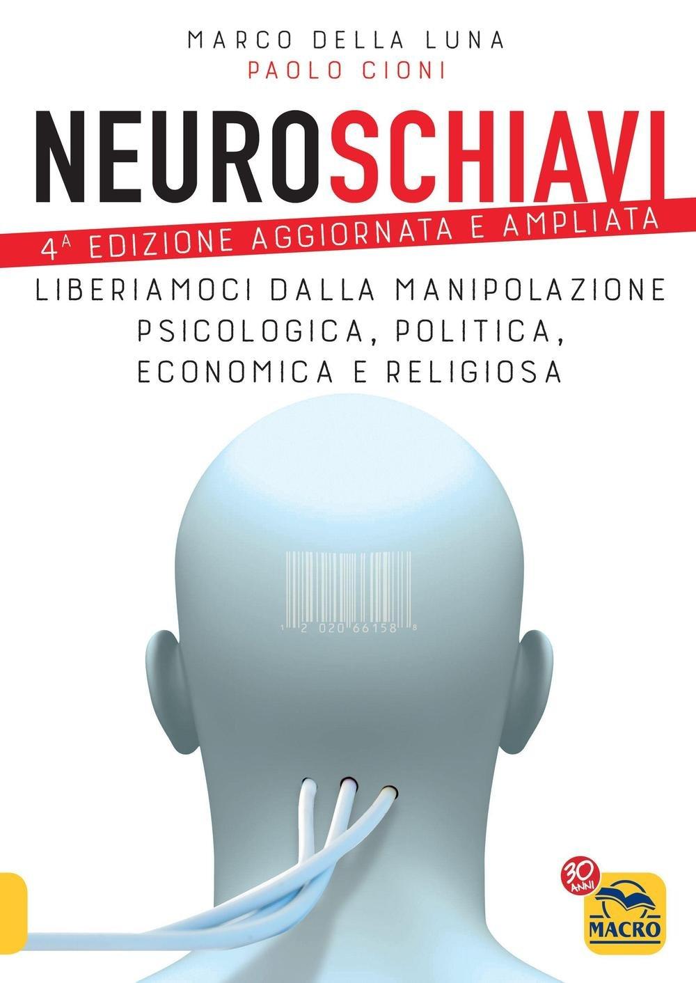 Neuroschiavi. Liberiamoci dalla manipolazione psicologica, politica, economica e religiosa