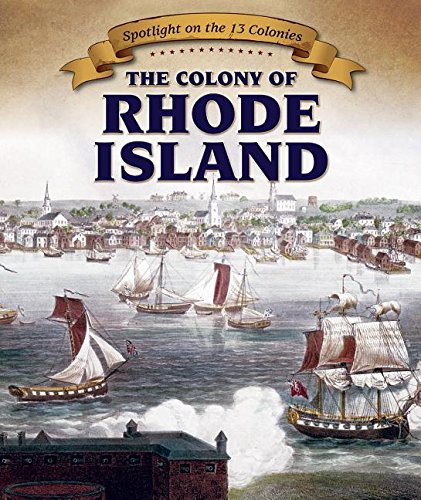 The Colony of Rhode Island (Spotlight on the 13 Colonies)