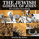 The Jewish Gospel of John: Discovering Jesus, King of All Israel Audiobook by Eli Lizorkin-Eyzenberg Narrated by Dr. Eli Lizorkin-Eyzenberg