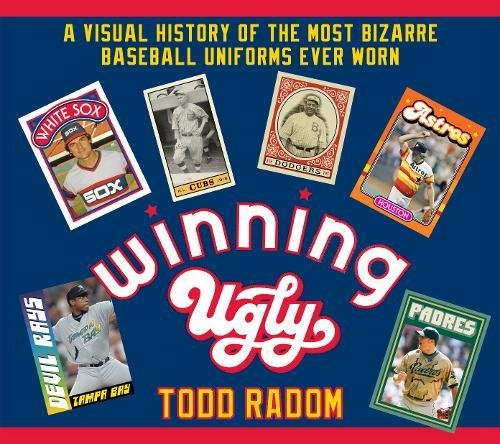 Winning Ugly: A Visual History of the Most Bizarre Baseball Uniforms Ever Worn pdf epub