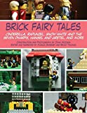 img - for Brick Fairy Tales: Cinderella, Rapunzel, Snow White and the Seven Dwarfs, Hansel and Gretel, and More book / textbook / text book
