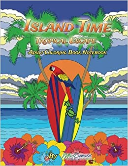 45647c56f190d Island Time Adult Coloring Notebook (Volume 8): Mr Chris MacDonald ...