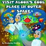 Visit Alook's Cool Place In Outer Space (Let's Explore the World Series)
