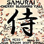 Samurai: Cherry Blossoms Fall | Alex Ness,Josh Brown