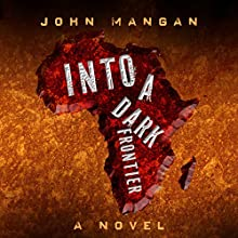 Into a Dark Frontier Audiobook by John Mangan Narrated by Tom Kruse