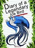 Diary Of A Legendary Ice Bird (Animal Diary Book 41)