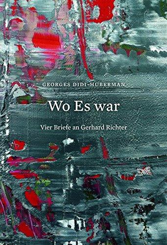 Georges Didi-Huberman. Wo Es war. Vier Briefe an Gerhard Richter Gebundenes Buch – 14. Juni 2018 Dietmar Elger König Walther 3960982739