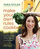 Make Your Own Rules Cookbook: More Than 100 Simple, Healthy Recipes Inspired by Family and Friends Around the World