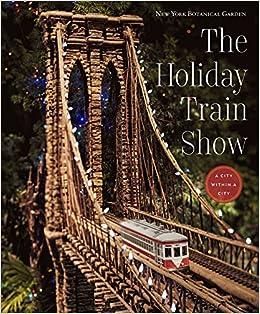 The Holiday Train Show The New York Botanical Garden Joanna L