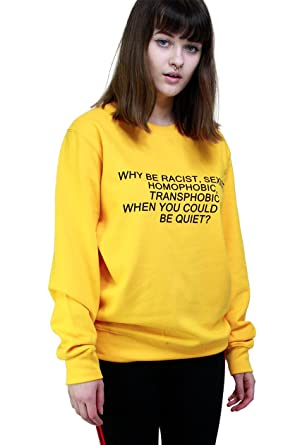 2efb253ed7 SaveThePeople Why Be Racist Sexist Homophobic Transphobic When You Could  Just Be Quiet Sweater  Amazon.co.uk  Clothing