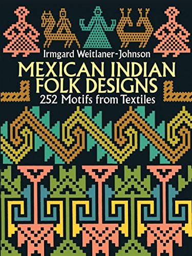 - Mexican Indian Folk Designs: 252 Motifs from Textiles (Dover Pictorial Archive)