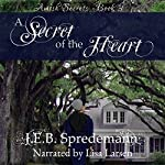 A Secret of the Heart : Amish Secrets, Book 3 | J.E.B. Spredemann