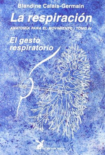 Descargar Libro La Respiración. Anatomía Para El Movimiento - Tomo Iv Blandine Calais-germain