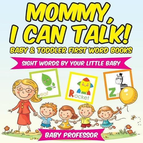 Read Online Mommy, I Can Talk! Sight Words By Your Little Baby. - Baby & Toddler First Word Books pdf epub