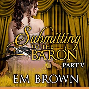 Submitting to the Baron, Part V Audiobook