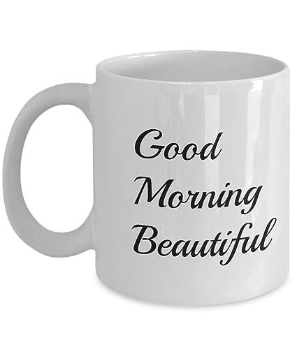 Amazoncom Good Morning Beautiful Mug Girlfriend Gifts Girlfriend