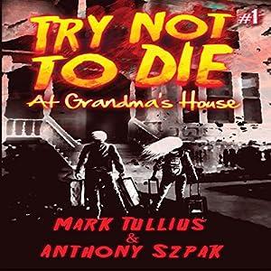 Try Not to Die: At Grandma's House Audiobook