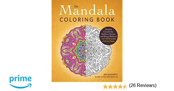 the mandala coloring book inspire creativity reduce stress and bring balance with 100 mandala coloring pages jim gogarty 0045079569980 books amazon - Mandalas Coloring Book