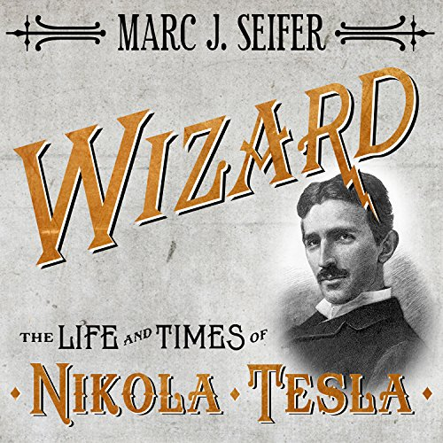 Wizard: The Life and Times of Nikola Tesla: Biography of a Genius by Tantor Audio
