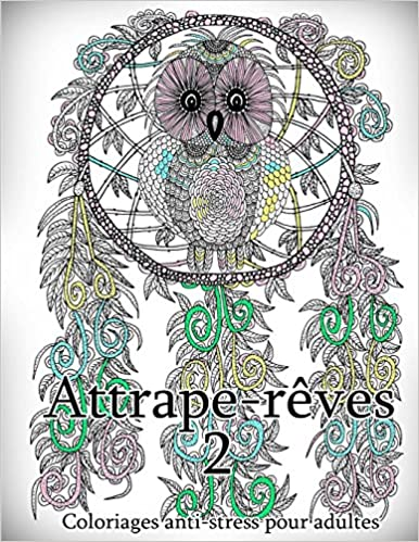 amazonfr attrape reves 2 coloriages pour adultes coloriage anti stress the art of you livres - Coloriage Anti Stress Adulte 2