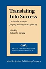Translating Into Success: Cutting-edge strategies for going multilingual in a global age (American Translators Association Scholarly Monograph Series) Paperback