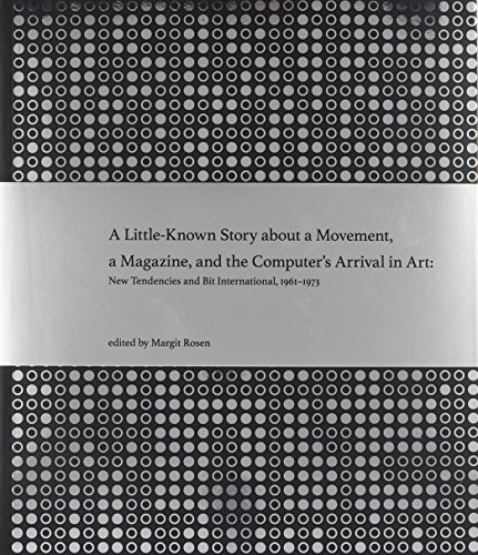 A Little-Known Story about a Movement, a Magazine, and the Computer's Arrival in Art: New Tendencies and Bit International, 1961-1973 (The MIT Press) ()