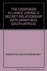 THE UNSPOKEN ALLIANCE (ISRAEL'S SECRET RELATIONSHIP WITH APARTHEID SOUTH AFRICA) Hardcover