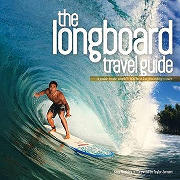 Longboard Travel Guide: A Guide to the Worlds 100 Best Longboarding Waves Idioma Inglés : A Guide to the Worlds Best Longboarding Waves: Amazon.es: Bleakley, Sam: Libros en idiomas extranjeros