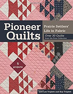 Book Cover: Pioneer Quilts: Prairie Settlers' Life in Fabric - Over 30 Quilts from the Poos Collection - 5 Projects