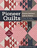 Pioneer Quilts: Prairie Settlers' Life in Fabric - Over 30 Quilts from the Poos Collection - 5 Projects