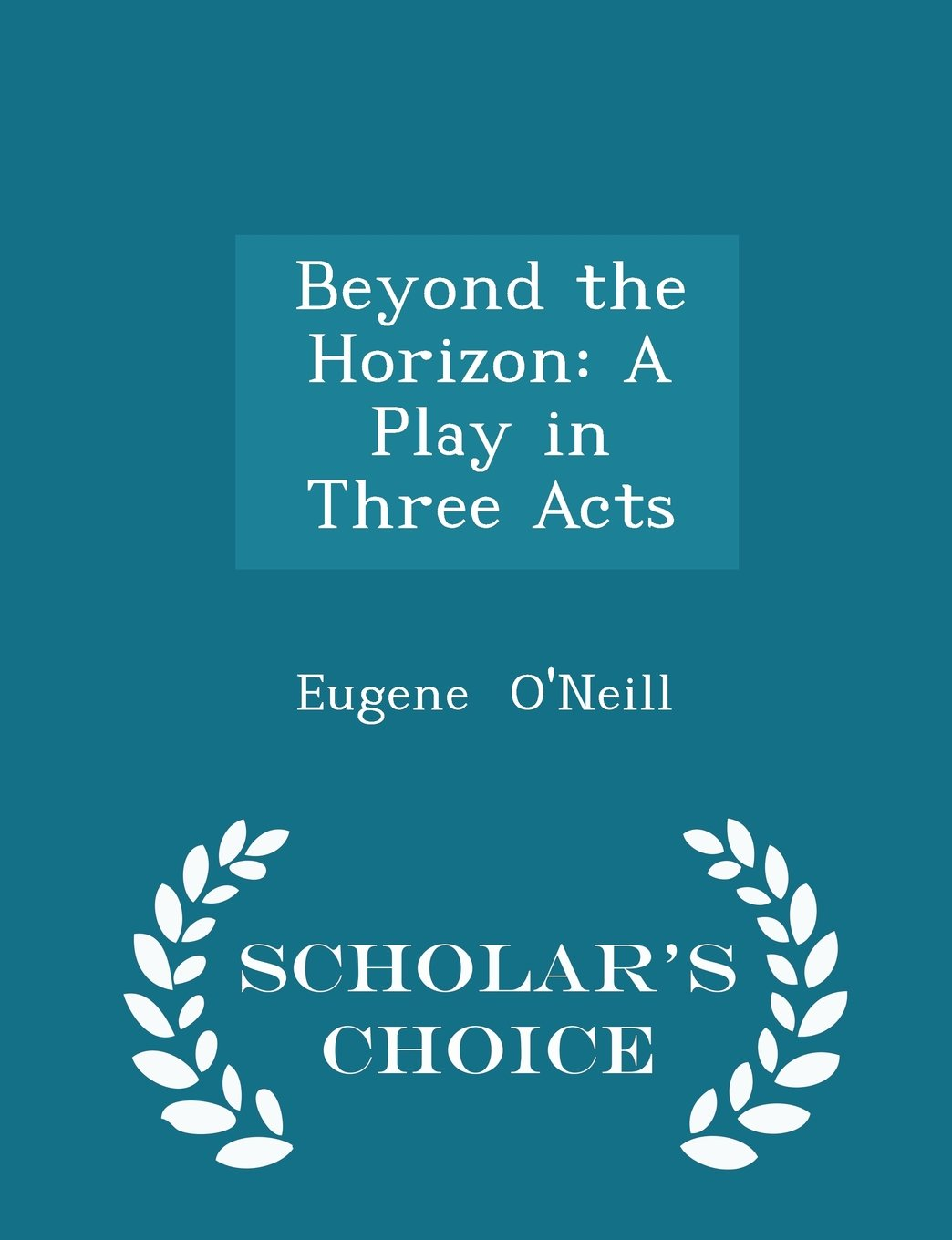 Beyond the Horizon: A Play in Three Acts - Scholar's Choice Edition ebook