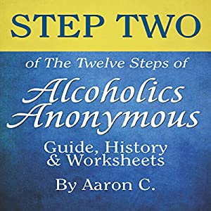 Step Two of the Twelve Steps of Alcoholics Anonymous: Guide & History Audiobook