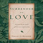 Surrender to Love: Discovering the Heart of Christian Spirituality | David G. Benner
