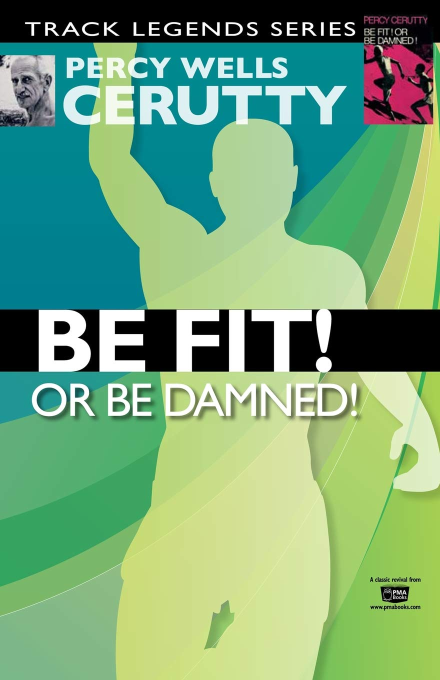 Be Fit or Be Damned!: Volume 2 Percy Cerutty Classic Revivals: Amazon.es: Percy Wells Cerutty, Peter J Masters: Libros en idiomas extranjeros