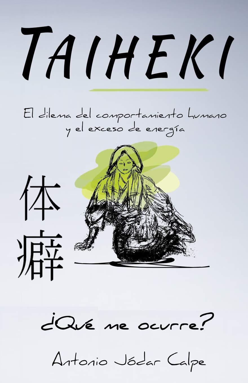 Taiheki: El dilema del comportamiento humano y el exceso de energía: Amazon.es: Calpe, Antonio Jodar: Libros