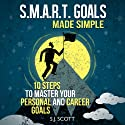 S.M.A.R.T. Goals Made Simple: 10 Steps to Master Your Personal and Career Goals Hörbuch von S. J. Scott Gesprochen von: Matt Stone
