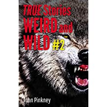 TRUE STORIES: Weird and Wild 2
