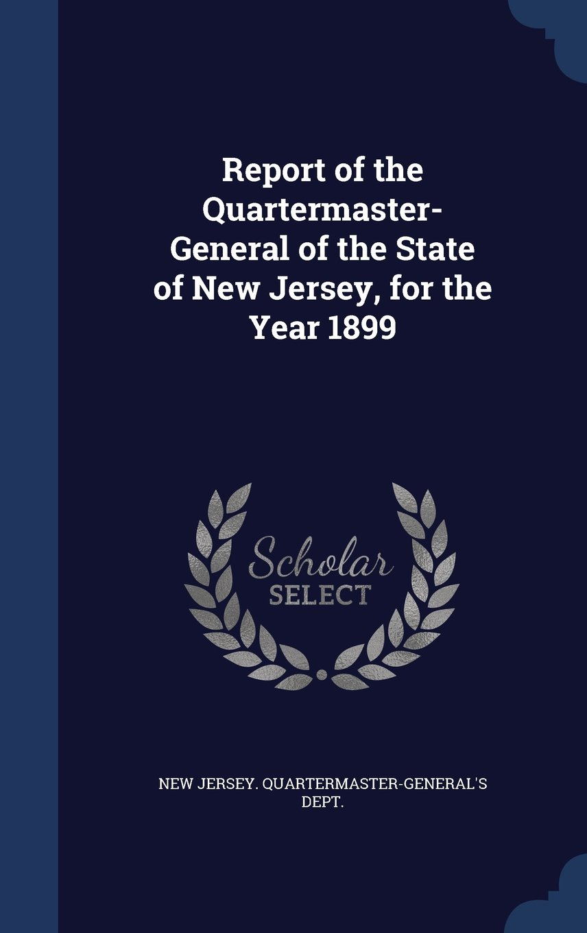 Download Report of the Quartermaster- General of the State of New Jersey, for the Year 1899 pdf