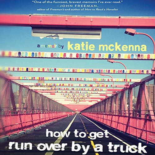 How to Get Run Over by a Truck: A Memoir