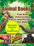 Animals! Animal Books For Kids: A Book Of Animal Facts And Animal Pictures About The Mammals, Reptiles And Amphibians Of The Animal Kingdom