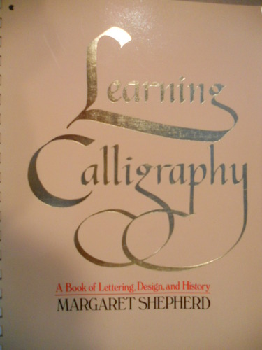 Learning calligraphy: A book of lettering, design, & history