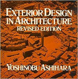 Delightful Exterior Design In Architecture: Yoshinobu Ashihara: 9780442212032:  Amazon.com: Books