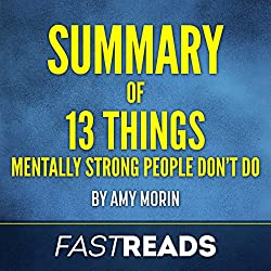 Summary of 13 Things Mentally Strong People Don't Do by Amy Morin