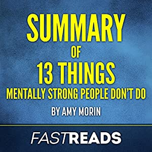 Summary of 13 Things Mentally Strong People Don't Do by Amy Morin Audiobook