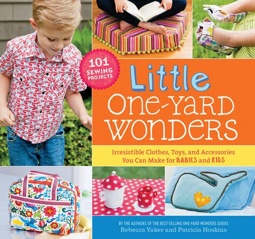 Little One-Yard Wonders: Irresistible Clothes, Toys, and Accessories You Can Make for Babies and Kids]()