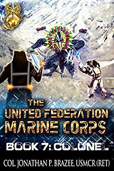 Colonel (The United Federation Marine Corps Book 7) by [Brazee, Jonathan P.]