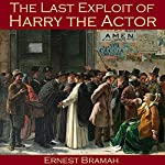 The Last Exploit of Harry the Actor | Ernest Bramah