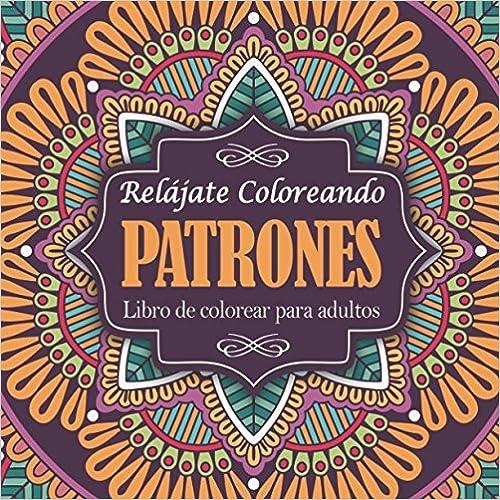 Descargar gratis Libro De Colorear Para Adultos: Relájate Coloreando Patrones PDF