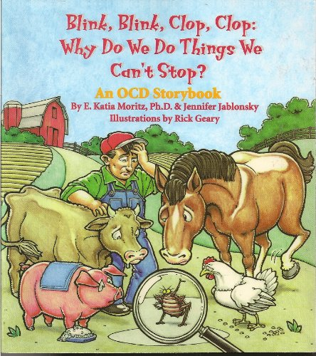Blink, Blink, Clop, Clop: Why Do We Do Things We Can't Stop? An OCD Storybook