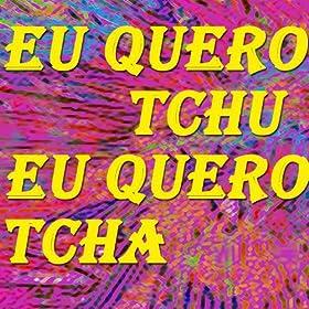 Amazon.com: Eu Quero Tchu Eu Quero Tcha: Tchu Tcha Tcha